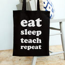 Eat Sleep Teach Repeat Teacher's Bag