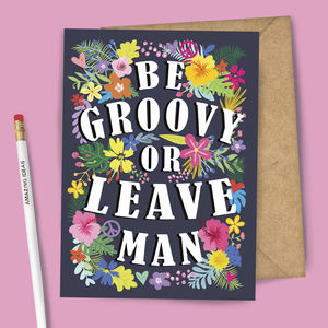 Be Groovy Or Leave Man Greeting Card