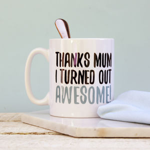 Thanks Mum I Turned Out Awesome Mug - what's new