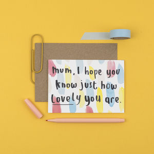 'Mum, I Hope You Know How Lovely You Are' Card