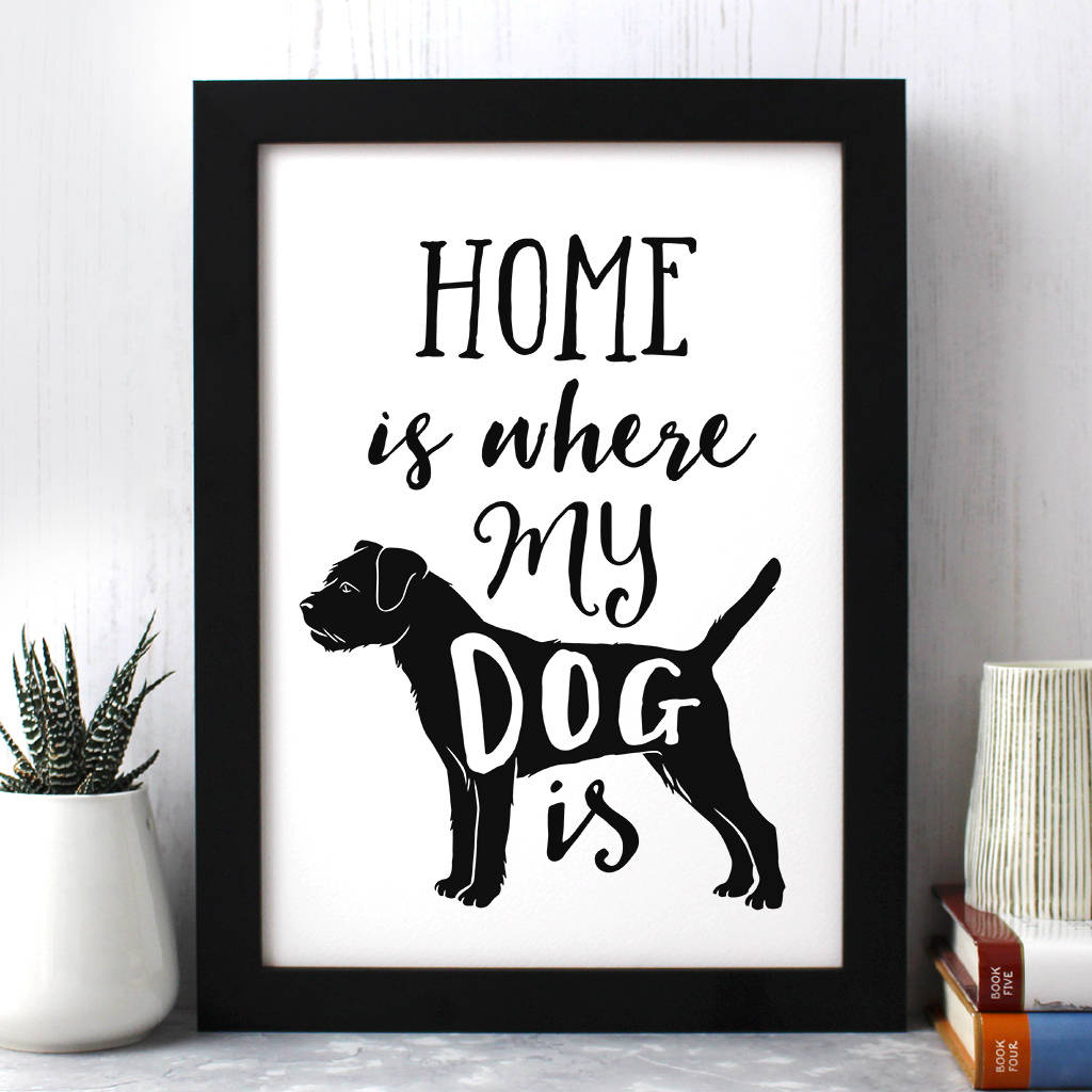 Home Is Where My Dog Is Dog Quote Print By Well Bred Design