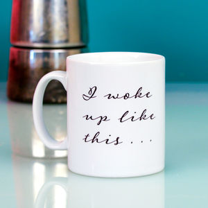 'I woke up like this' Personalised Mug - shop by recipient