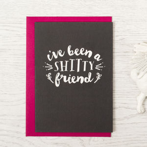 'I've Been A Shitty Friend' Card