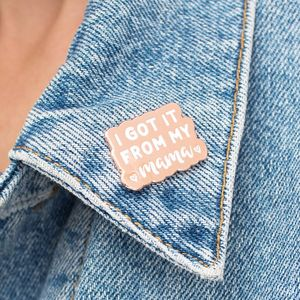 'I Got It From My Mama' Enamel Pin