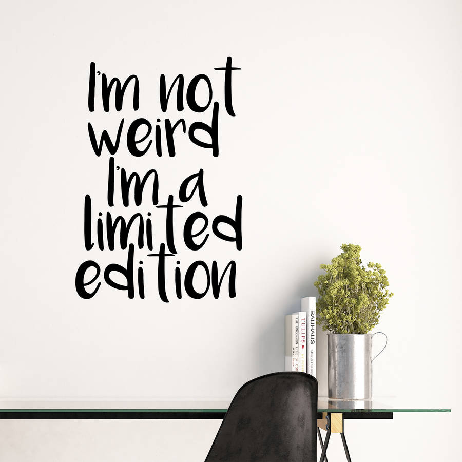 Iu0027m Not Weird Iu0027m A Limited Edition Wall Sticker Quote