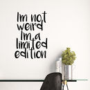 I'm Not Weird I'm A Limited Edition Wall Sticker Quote