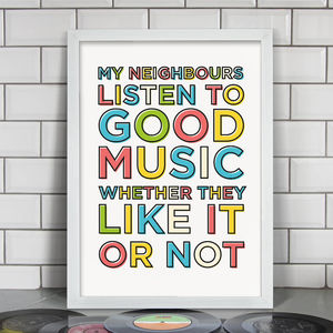 My Neighbours Listen To Good Music Print - typography