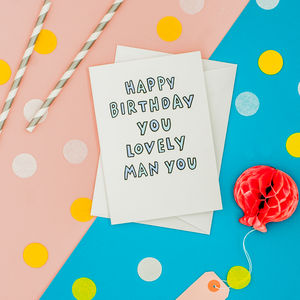 'Happy Birthday You Lovely Man You' Card - birthday cards