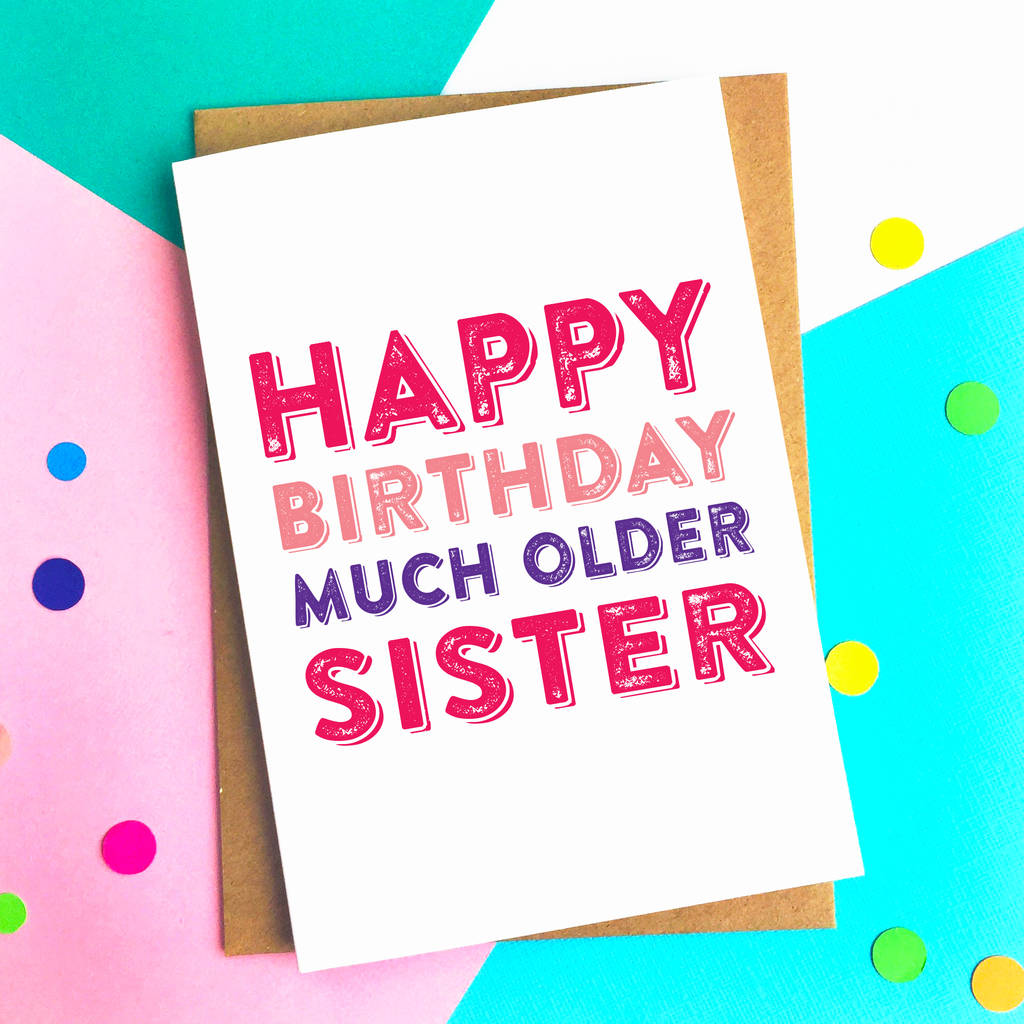 Happy Birthday Much Older Sister Greetings Card By Do You