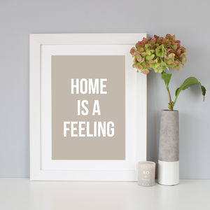 'Home Is A Feeling' Quote Print
