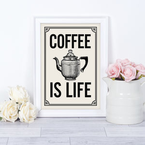 Coffee Is Life, Coffee Quote Print For The Coffee Lover
