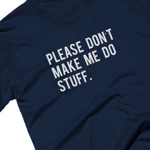 Please Don't Make Me Do Stuff Mens Slogan T Shirt - men's fashion sale