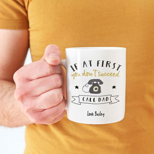Personalised 'If At 1st You Don't Succeed Call Dad' Mug