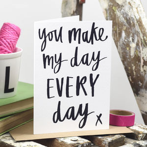 'You Make My Day Every Day' Card - shop by category