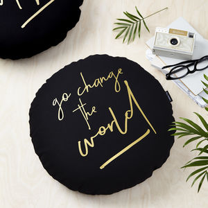 'Go Change The World' Black And Gold Round Cushion - cushions