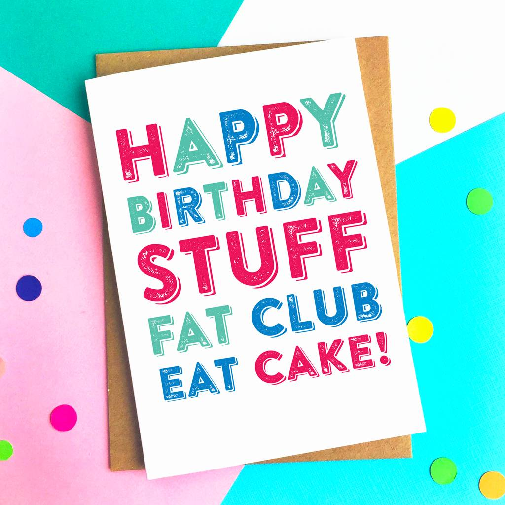 Happy Birthday! Stuff Fat Club Eat Cake