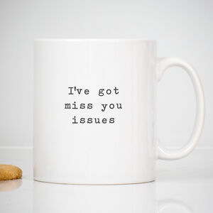 'Miss You Issues' Send Direct Mug