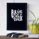 Brains Are The New Black Typography Print