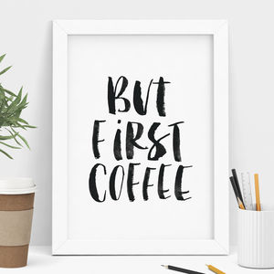 'But First Coffee' Black And White Watercolour Print - typography