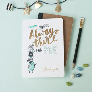'Mum, You're Always There For Me' Card