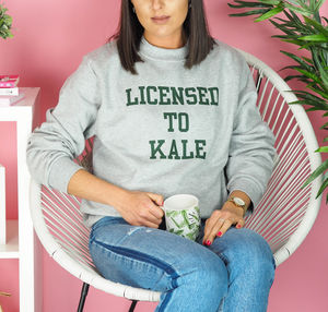 Unisex 'Licensed To Kale' Sweatshirt Jumper - gifts for her