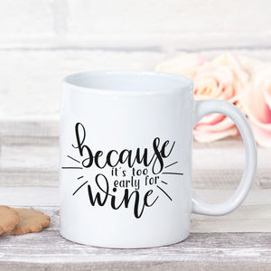 'Because It's Too Early For Wine' Hand Lettered Mug
