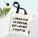 'I Could Give Up Shopping' Tote Bag