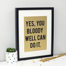 'Yes You Bloody Well Can Do It' Glitter Print