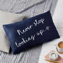 Never Stop Looking Up Quote Cushion