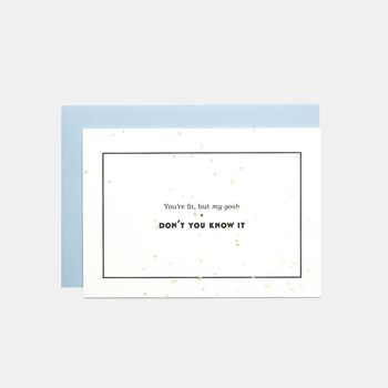You're Fit But Don't You Know It Greeting Card