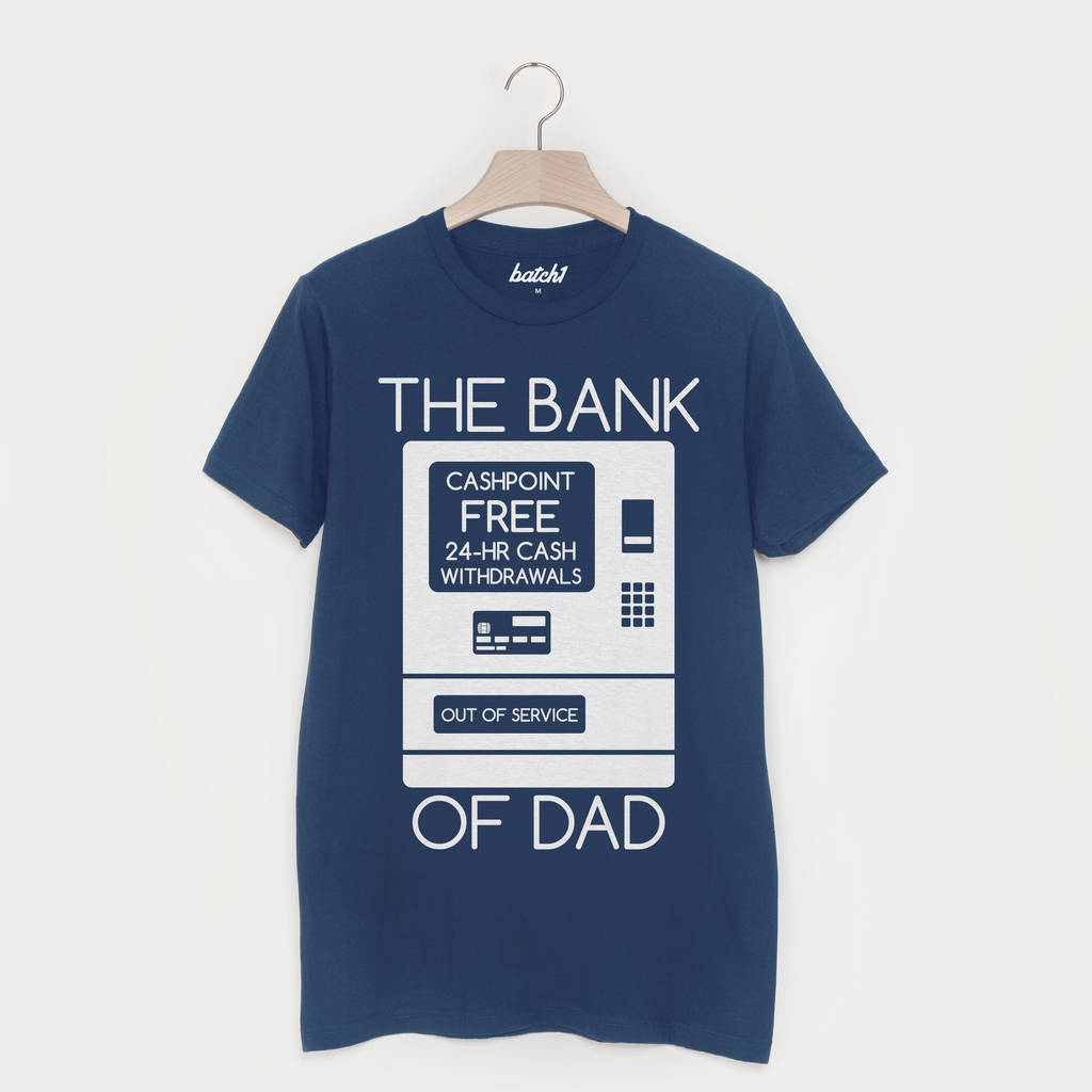 The Bank Of Dad T Shirt