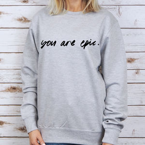 'You Are Epic' Unisex Sweatshirt - sweatshirts & hoodies