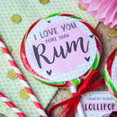 I Love You More Than Rum Alcoholic Rum Lolly