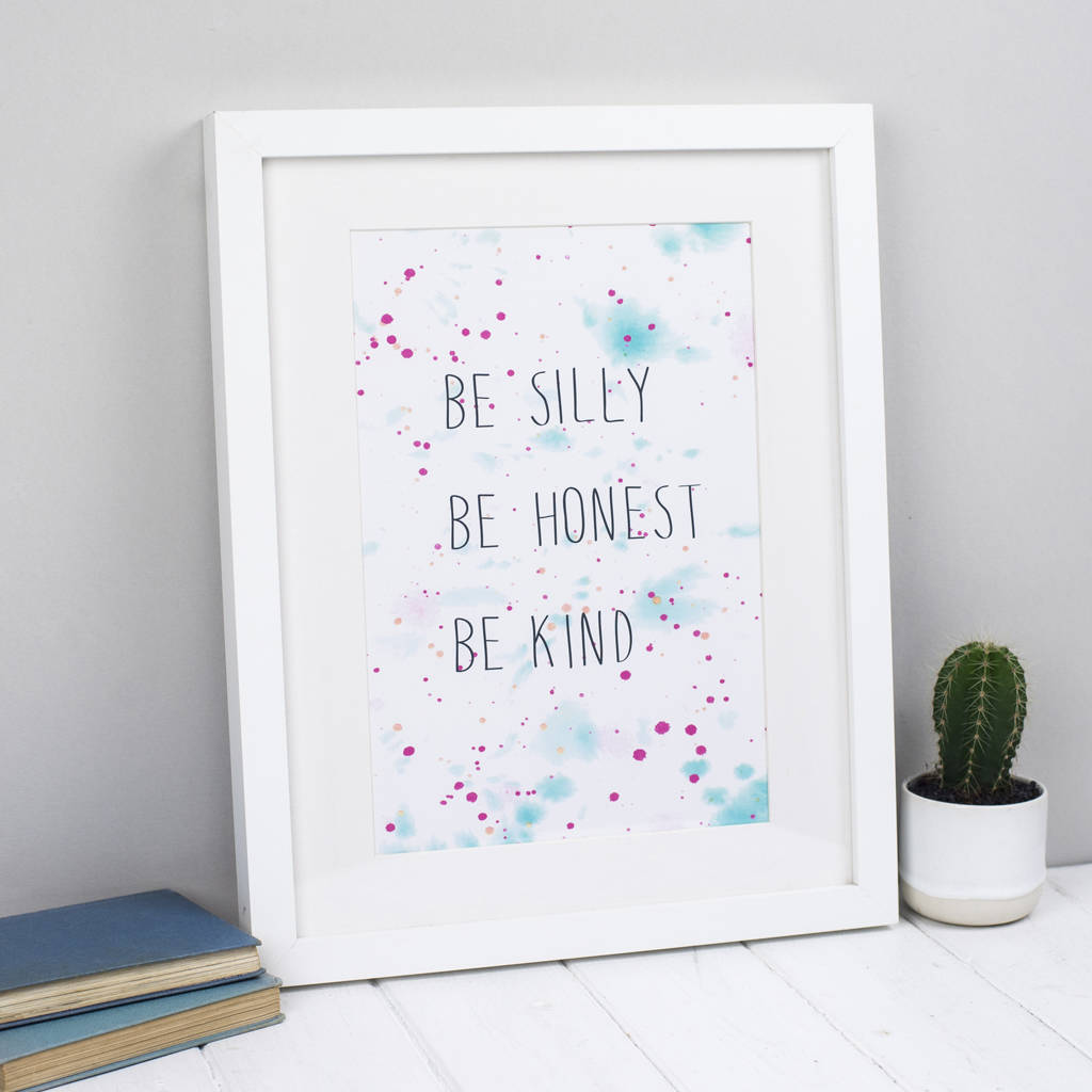 'Be Silly Be Honest Be Kind' Print