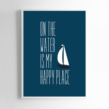 On The Water Is My Happy Place. Sailor Print