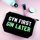 'Gym First, Gin Later' Wash Bag