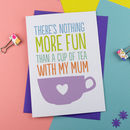Tea With Mum Mothers Day Card