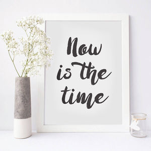 'Now Is The Time' Inspirational Print