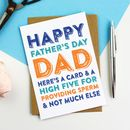 Happy Father's Day Dad And Not Much Else Card