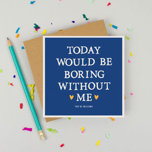 'Boring Without Me' Father's Day Card