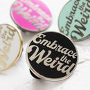 'Embrace The Weird' Enamel Pin