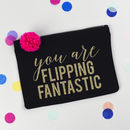 'You Are Flipping Fantastic' Black Glitter Print Pouch