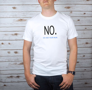 'No, Go Ask Your Mum' T Shirt