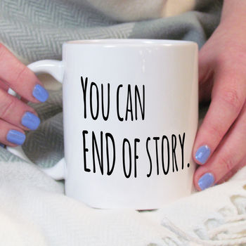 You Can, End Of Story Motivational Mug