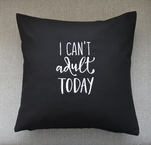 I Can't Adult Today Fun Embroidered Cushion - cushions