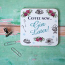 Coffee Now…Gin Later Coaster