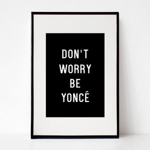 Don't Worry Be Yoncé Typography Print - lust list