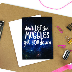 'Don't Let The Muggles Get You Down' A6 Greetings Card