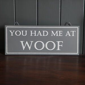 'You Had Me At Woof' Grey Wooden Wall Sign