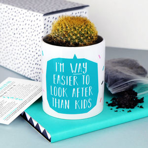 I'm Way Easier To Look After Than Kids Cactus Plant Pot - flowers, plants & vases